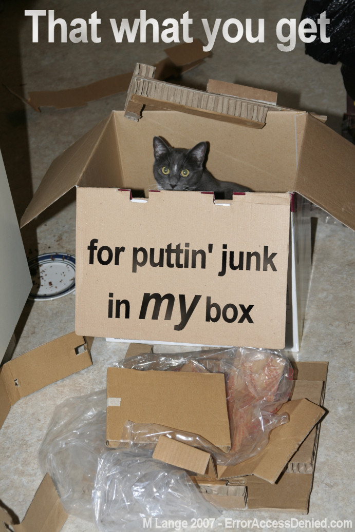 That What You Get For Puttin' Junk In MY Box!