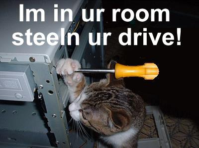 Im in ur room steeln ur drive!