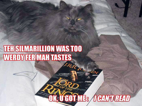 The Silmarillion was too werdy fer mah tastes. Ok, u got me: I can't read